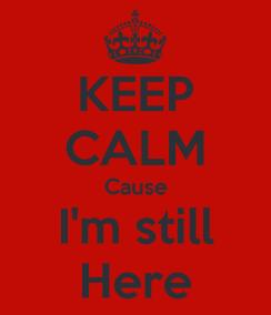 keep-calm-cause-i-m-still-here